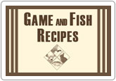 Game and Fish Recipes